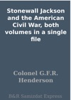 Stonewall Jackson And The American Civil War Both Volumes In A Single File