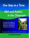 One Step At A Time ABA And Autism In The Classroom Practical Strategies For Implementing Applied Behaviour Analysis For Student With Autism