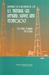 Summary Of A Workshop On US Natural Gas Demand Supply And Technology