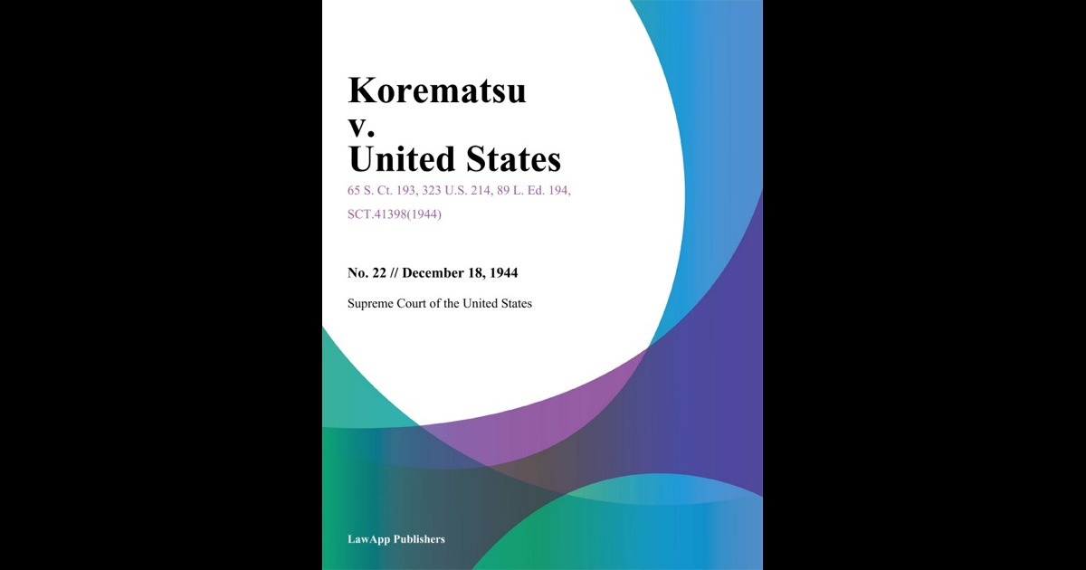 "korematsu v us essay This paper evaluates korematsu v united states case and shows that there were constitutional rights violated by the ""internment"" of japanese-americans in 1940s besides, the exercise did not meet the ""clear and present danger"" test."