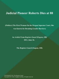 JUDICIAL PIONEER ROBERTS DIES AT 88 (POLITICS) (THE FIRST WOMAN ON THE OREGON SUPREME COURT, SHE WAS KNOWN FOR BREAKING GENDER BARRIERS)