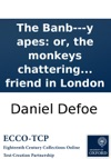 The Banb---y Apes Or The Monkeys Chattering To The Magpye In A Letter To A Friend In London