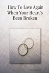 How To Love Again When Your Hearts Been Broken