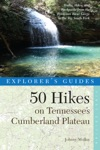 Explorers Guide 50 Hikes On Tennessees Cumberland Plateau Walks Hikes And Backpacks From The Tennessee River Gorge To The Big South Fork And Throughout The Cumberlands