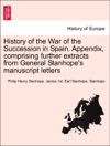 History Of The War Of The Succession In Spain Appendix Comprising Further Extracts From General Stanhopes Manuscript Letters