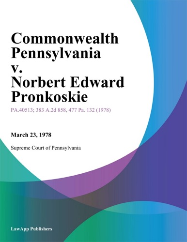 Commonwealth Pennsylvania v Norbert Edward Pronkoskie