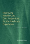 Improving Health Care Cost Projections For The Medicare Population