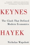 Keynes Hayek The Clash That Defined Modern Economics