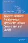 Adherens Junctions From Molecular Mechanisms To Tissue Development And Disease
