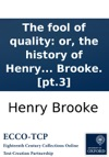 The Fool Of Quality Or The History Of Henry Earl Of Moreland In Four Volumes By Mr Brooke Pt3