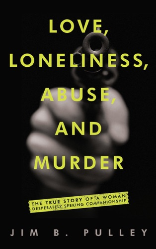 Love Loneliness Abuse and Murder