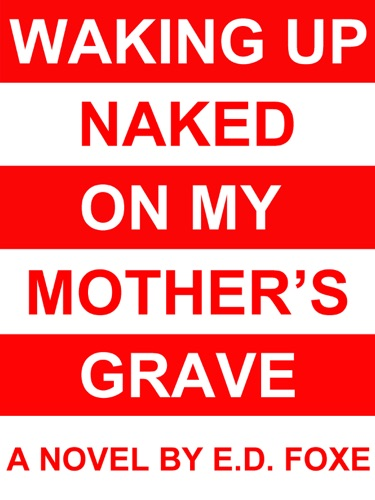 Waking Up Naked On My Mothers Grave