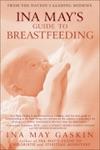 Ina Mays Guide To Breastfeeding
