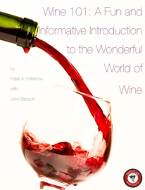 WINE 101: A FUN AND INFORMATIVE INTRODUCTION TO THE WONDERFUL WORLD OF WINE