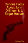 Curious Facts About John Dillinger  J Edgar Hoover