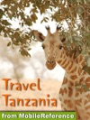 Tanzania Travel Guide Includes Mount Kilimanjaro Zanzibar Ngorongoro Serengeti National Park Tarangire National Park Mafia Island  More Illustrated Guide Phrasebook  Maps Mobi Travel