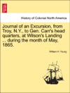 Journal Of An Excursion From Troy NY To Gen Carrs Head Quarters At Wilsons Landing  During The Month Of May 1865