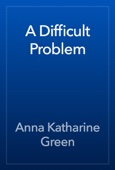 Anna Katharine Green - A Difficult Problem artwork