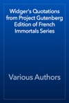 Widgers Quotations From Project Gutenberg Edition Of French Immortals Series