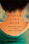 Silver Like Dust One Familys Story Of Americas Japanese Internment
