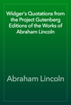 Widgers Quotations From The Project Gutenberg Editions Of The Works Of Abraham Lincoln