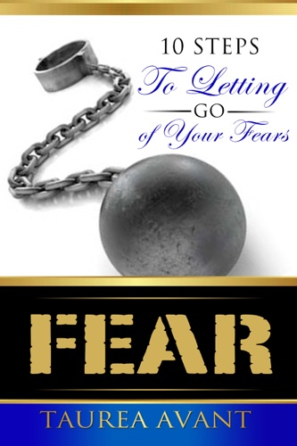 Fear  10 Steps to Letting Go of Your Fears