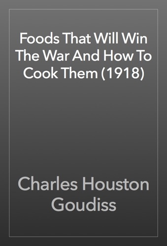 Foods That Will Win The War And How To Cook Them 1918
