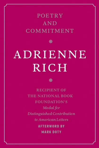 adrienne rich poetry and commitment an essay Poetry and commitment [adrienne rich adrienne rich suggests how poetry has actually been lived in the blood, bread, and poetry an influential essay.
