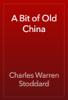 Charles Warren Stoddard - A Bit of Old China artwork