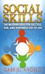 Social Skills The Modern Skill For Success Fun And Happiness Out Of Life