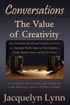 The Value Of Creativity How Developing Your Personal Creativity Can Have An Amazingly Positive Impact On Your Happiness Health Business Success And Life In General