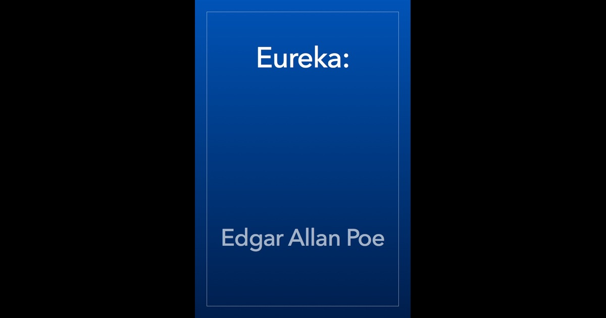 poe eureka essay Essays on edgar allan poe  not even imagine use from our cheap custom essay writing services and  and eureka harold feb 19, editor edgar allan poe was born.