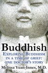 Buddhish Exploring Buddhism In A Time Of Grief One Doctors Story