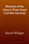 Memoirs Of The Unions Three Great Civil War Generals