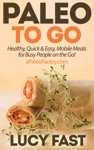 Paleo To Go Quick  Easy Mobile Meals For Busy People On The Go