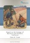 Report On The Geology Of Northern And Southern California