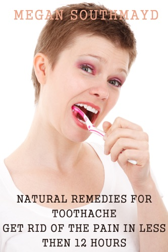 Natural remedies for toothache Get rid of the pain in less then 12 hours