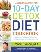 The Blood Sugar Solution 10-Day Detox Diet Cookbook - Mark Hyman, M.D. Cover Art
