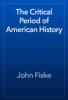 John Fiske - The Critical Period of American History artwork