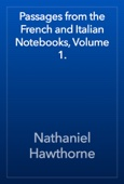 Nathaniel Hawthorne - Passages from the French and Italian Notebooks, Volume 1. artwork