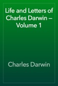 Charles Darwin - Life and Letters of Charles Darwin — Volume 1 artwork