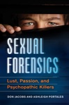 Sexual Forensics Lust Passion And Psychopathic Killers