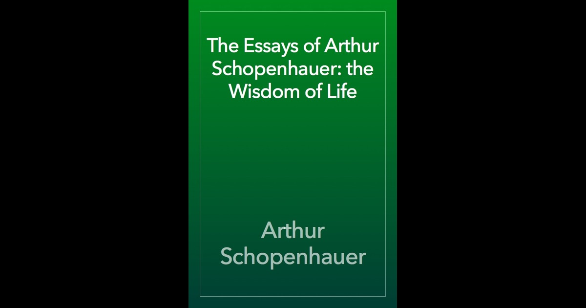 essays of schopenhauer by arthur schopenhauer Arthur schopenhauer (1788 - 1860) was a german philosopher, and an important figure in the german idealism and romanticism movements in the early 19th century often considered a gloomy and thoroughgoing pessimist, schopenhauer was actually concerned with advocating ways (via artistic, moral and ascetic forms of awareness.