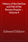History Of The Decline And Fall Of The Roman Empire  Volume 4