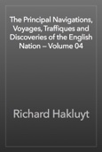 Richard Hakluyt - The Principal Navigations, Voyages, Traffiques and Discoveries of the English Nation — Volume 04 artwork
