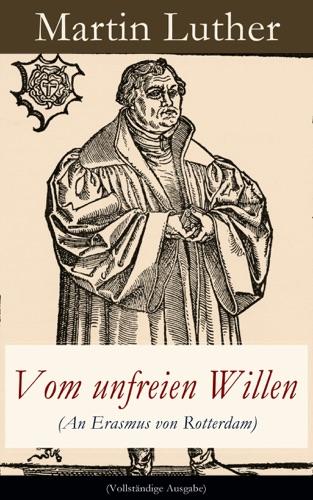 Vom unfreien Willen An Erasmus von Rotterdam - Vollstndige Ausgabe