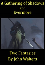 A GATHERING OF SHADOWS AND EVERMORE: TWO FANTASIES