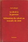 Le Droit A La Paresse - Rfutation Du Droit Au Travail De 1848