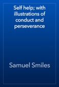 Samuel Smiles - Self help; with illustrations of conduct and perseverance artwork