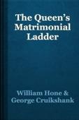 William Hone & George Cruikshank - The Queen's Matrimonial Ladder artwork